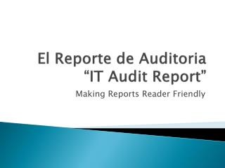 "El  Reporte  de Auditoria ""IT Audit Report"""