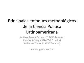 Principales enfoques metodológicos de la Ciencia Política Latinoamericana