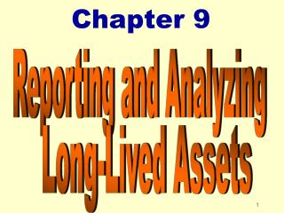 Chapter 9 Reporting and Analyzing  Long-Lived Assets