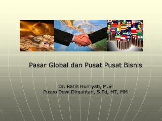 Pasar  Global  dan Pusat Pusat Bisnis Dr.  Ratih Hurriyati , M.Si