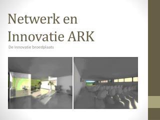 Netwerk en Innovatie ARK