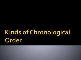 Kinds of Chronological  O rder