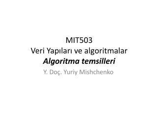 MIT503  Veri Yapıları ve algoritmalar A lgoritma  temsilleri