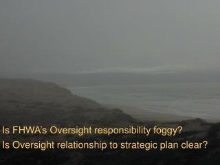 Is FHWA s Oversight responsibility foggy