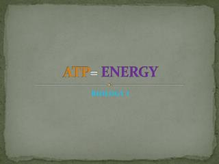 ATP = ENERGY