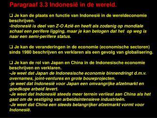 Je kan de plaats en functie van Indonesië in de wereldeconomie beschrijven.