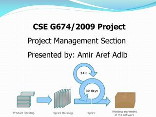 CSE G674/2009 Project Project Management Section Presented by: Amir  Aref Adib