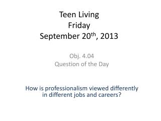 Teen Living  Friday September 20 th , 2013