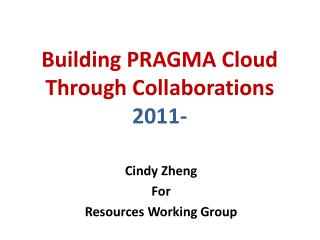 Building PRAGMA Cloud Through Collaborations 2011-