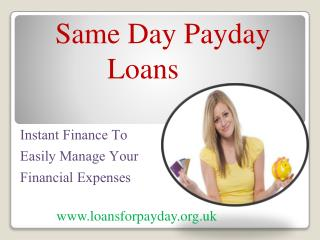 Same Day Payday Loans- Get Money To Manage Cash Problems