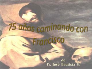 75 años caminando con Francisco