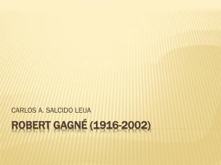 Robert  Gagné  (1916-2002)