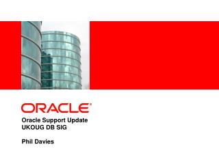 Oracle Support Update  UKOUG  DB SIG