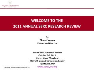 By Dinesh Verma Executive Director Annual SERC Research Review October 5-6, 2011