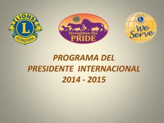 PROGRAMA DEL  PRESIDENTE   INTERNACIONAL 2014 - 2015
