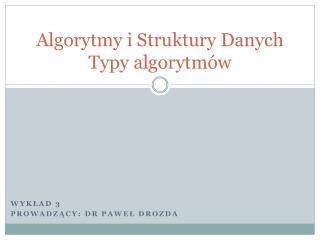 Algorytmy i Struktury Danych Typy algorytmów