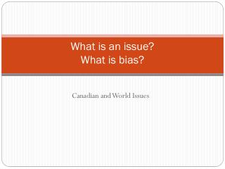 What is an issue? What is bias?