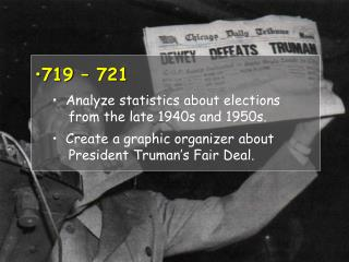 719 – 721   Analyze statistics about elections      from the late 1940s and 1950s.