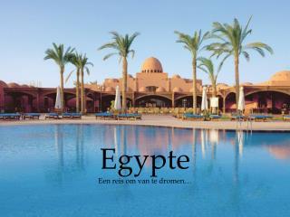 Egypte Een reis om van te dromen�