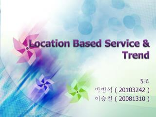 Location Based Service & Trend