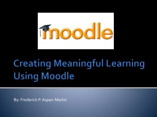Creating Meaningful Learning Using  Moodle
