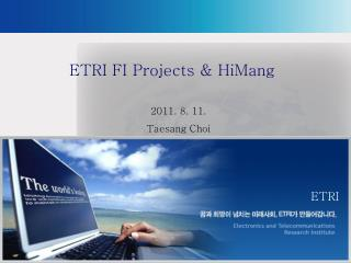 ETRI FI Projects &  HiMang