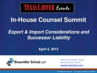 In-House Counsel Summit Export & Import Considerations and Successor Liability April 4, 2013