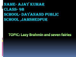 Name- Ajay Kumar Class- 9b School- Dayanand Public School ,Jamshedpur