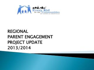 REGIONAL PARENT ENGAGEMENT PROJECT UPDATE 2013/2014