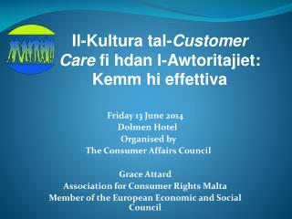 Friday 13 June 2014 Dolmen  Hotel Organised by    The Consumer Affairs Council Grace  Attard