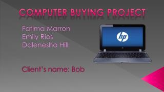 Fatima Marron Emily Rios Dalenesha Hill Client's name: Bob
