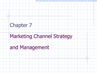 Chapter 7 Marketing Channel Strategy  and Management