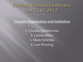 Vortrag Bachelorkonferenz am 25.05.2012