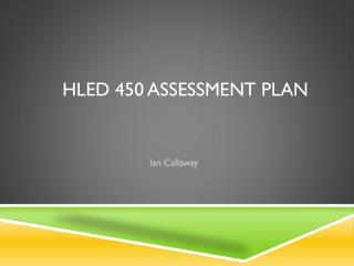 HLED 450 Assessment plan