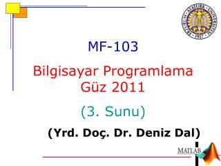 MF-10 3 Bilgisayar Programlama Güz 2011 (3.  Sunu ) ( Yrd . Do ç . Dr.  Deniz  Dal)