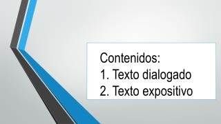 Contenidos: 1.  Texto  dialogado 2. Texto  expositivo