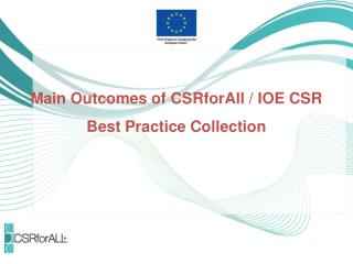 Main  Outcomes of  CSRforAll  / IOE CSR Best  P ractice  C ollection