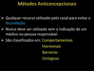 Métodos Anticoncepcionais Qualquer recurso utilizado pelo casal para evitar a  fecundação.