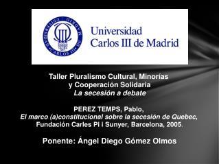 Taller Pluralismo Cultural, Minorías  y  Cooperación Solidaria La secesión a debate