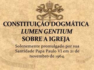 CONSTITUIÇÃO DOGMÁTICA LUMEN GENTIUM  SOBRE A IGREJA