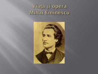 Via ţ a  ş i  opera   Mihai Eminescu