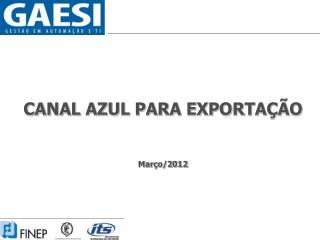 CANAL AZUL PARA EXPORTAÇÃO Março/2012