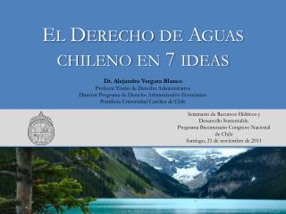 El Derecho de Aguas chileno en 7 ideas