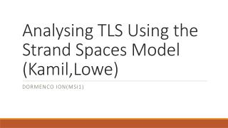 Analysing  TLS Using the Strand Spaces  Model ( Kamil,Lowe )