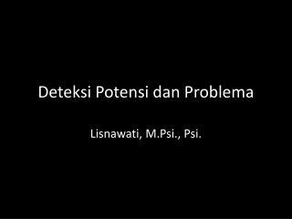 Deteksi Potensi dan Problema