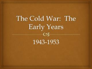 The Cold War:  The Early Years