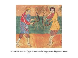 Les innovacions en l'agricultura van fer augmentar la productivitat.
