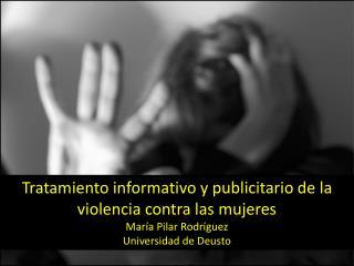 Tratamiento informativo y publicitario de la violencia contra las mujeres Mar�a Pilar  Rodr�guez