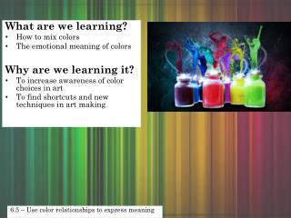 What are we learning? How to mix colors The emotional meaning of colors Why are we learning it?