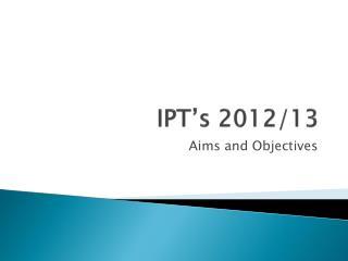 IPT's  2012/13